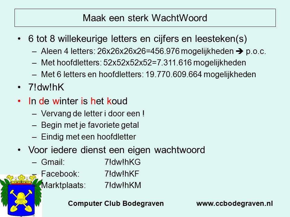 Maak een sterk WachtWoord 6 tot 8 willekeurige letters en cijfers en leesteken(s) –Aleen 4 letters: 26x26x26x26=456.976 mogelijkheden  p.o.c. –Met ho