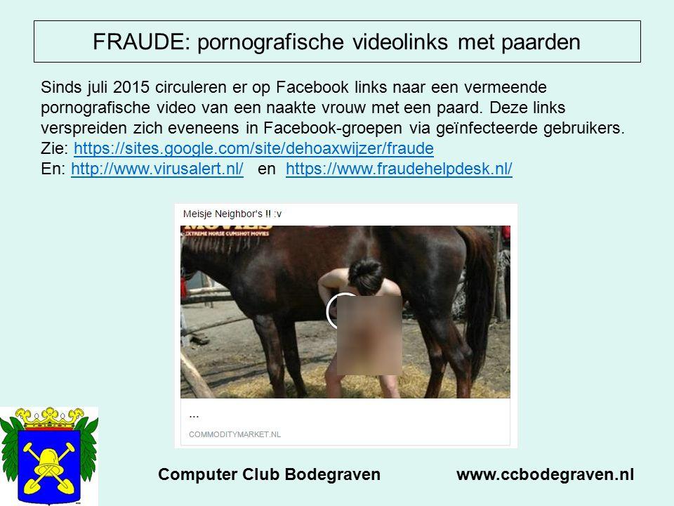 FRAUDE: pornografische videolinks met paarden Computer Club Bodegraven www.ccbodegraven.nl Sinds juli 2015 circuleren er op Facebook links naar een vermeende pornografische video van een naakte vrouw met een paard.
