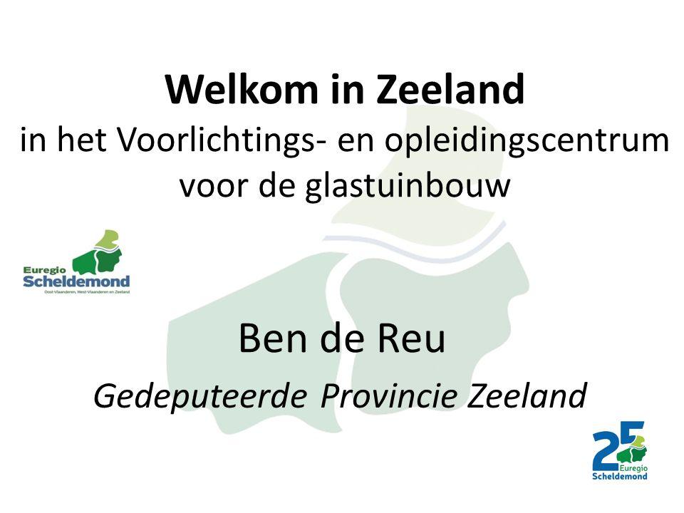 Ben de Reu Gedeputeerde Provincie Zeeland Welkom in Zeeland in het Voorlichtings- en opleidingscentrum voor de glastuinbouw