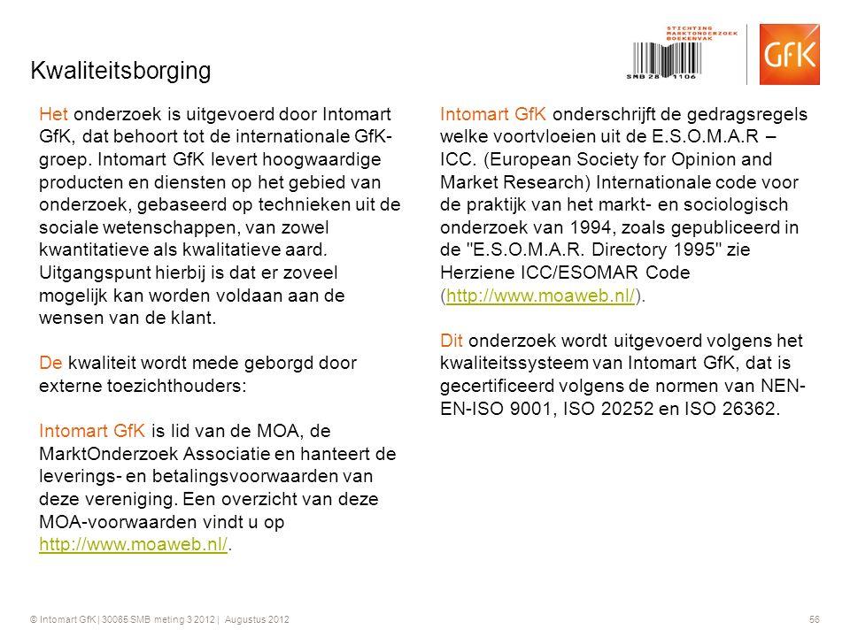 © Intomart GfK | 30085 SMB meting 3 2012 | Augustus 2012 56 Kwaliteitsborging Het onderzoek is uitgevoerd door Intomart GfK, dat behoort tot de intern