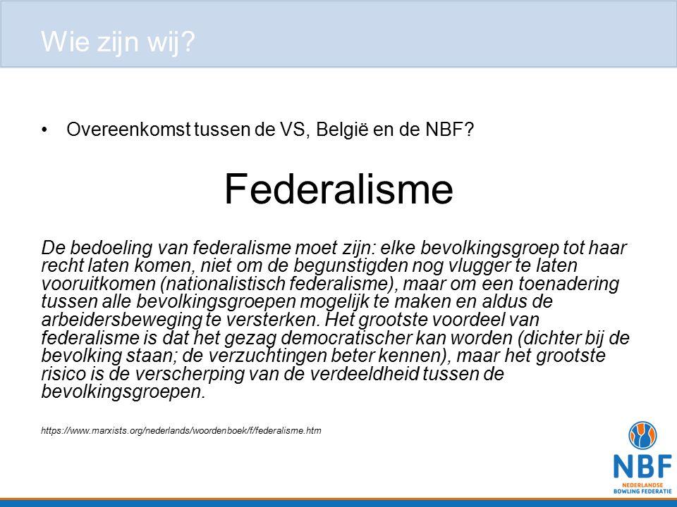 Wie zijn wij? Overeenkomst tussen de VS, België en de NBF? Federalisme De bedoeling van federalisme moet zijn: elke bevolkingsgroep tot haar recht lat