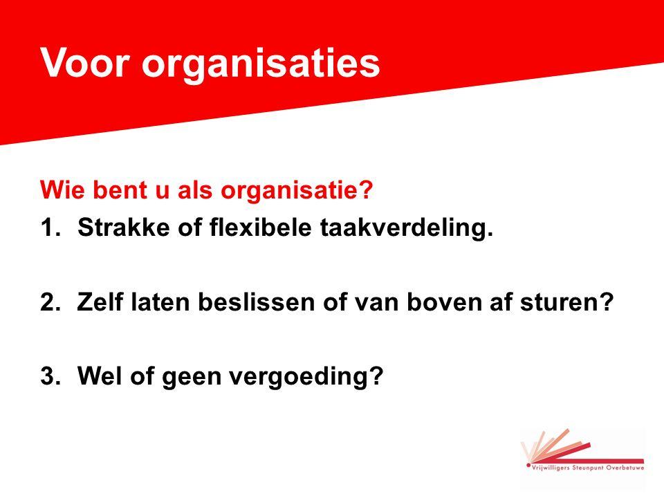 Voor organisaties Wie bent u als organisatie. 1.Strakke of flexibele taakverdeling.