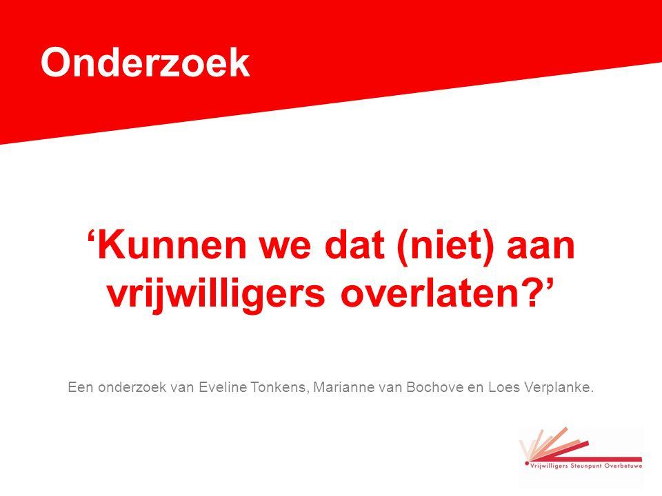 Onderzoek 'Kunnen we dat (niet) aan vrijwilligers overlaten ' Een onderzoek van Eveline Tonkens, Marianne van Bochove en Loes Verplanke.