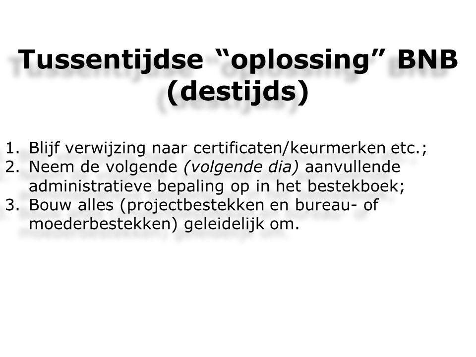 """Tussentijdse """"oplossing"""" BNB (destijds) 1.Blijf verwijzing naar certificaten/keurmerken etc.; 2.Neem de volgende (volgende dia) aanvullende administra"""