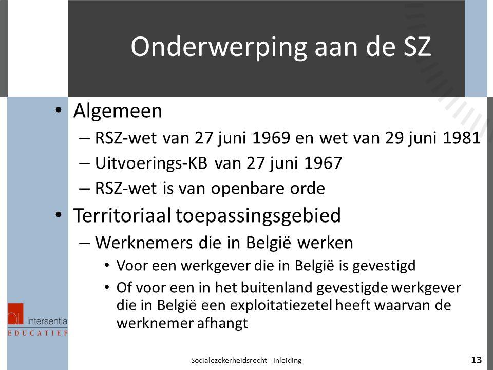 Onderwerping aan de SZ Algemeen – RSZ-wet van 27 juni 1969 en wet van 29 juni 1981 – Uitvoerings-KB van 27 juni 1967 – RSZ-wet is van openbare orde Te