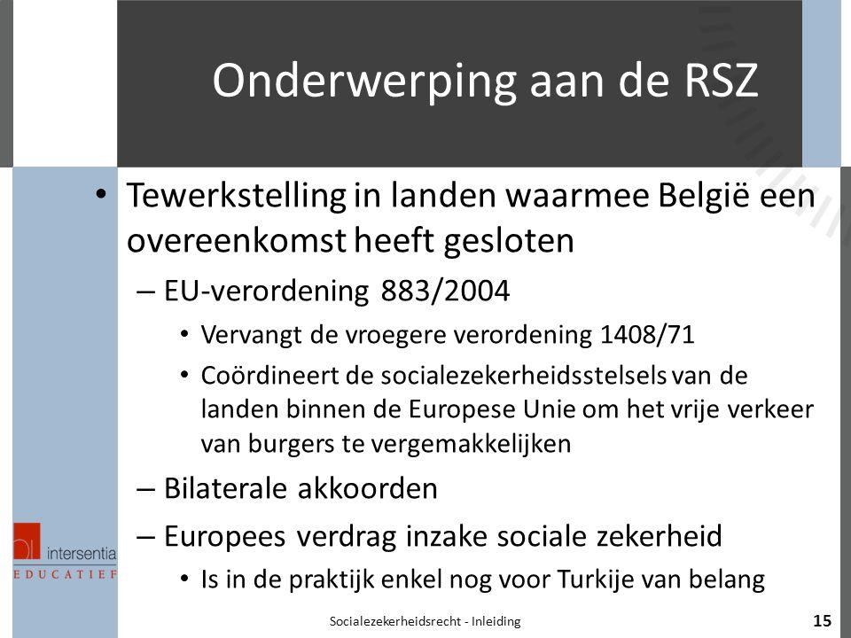 Onderwerping aan de RSZ Tewerkstelling in landen waarmee België een overeenkomst heeft gesloten – EU-verordening 883/2004 Vervangt de vroegere verorde