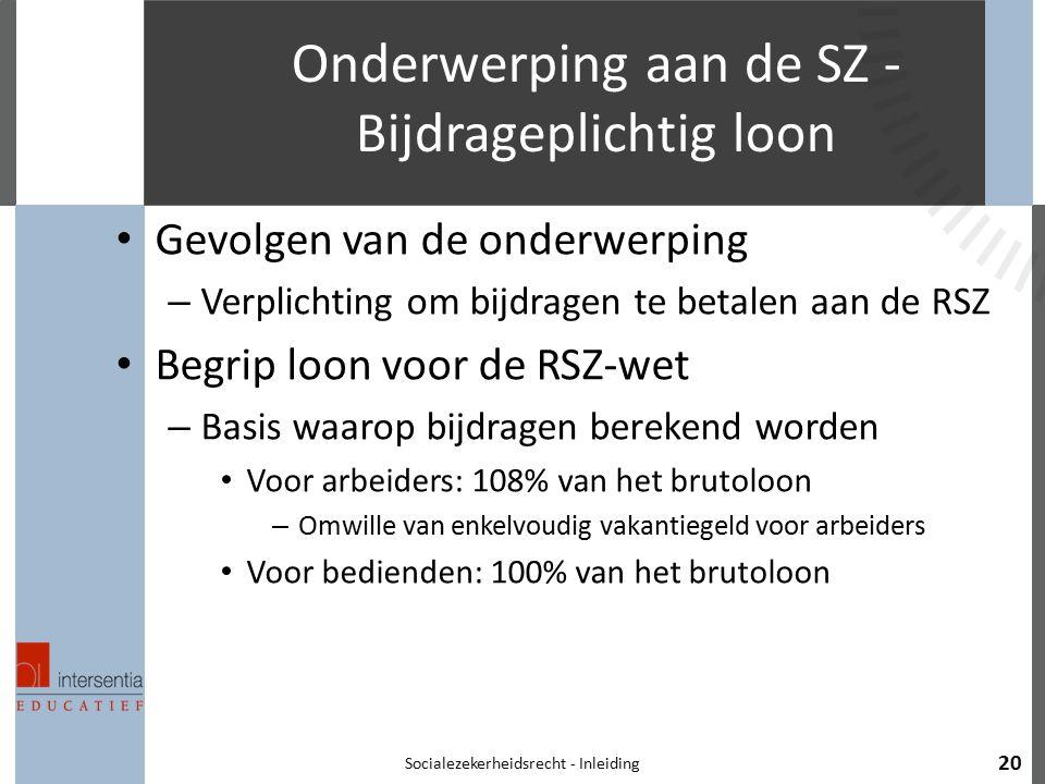 Onderwerping aan de SZ - Bijdrageplichtig loon Gevolgen van de onderwerping – Verplichting om bijdragen te betalen aan de RSZ Begrip loon voor de RSZ-