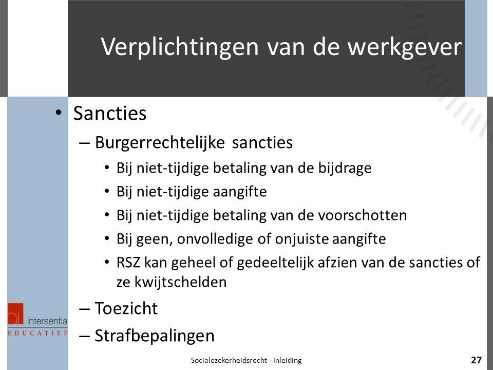 Verplichtingen van de werkgever Sancties – Burgerrechtelijke sancties Bij niet-tijdige betaling van de bijdrage Bij niet-tijdige aangifte Bij niet-tij