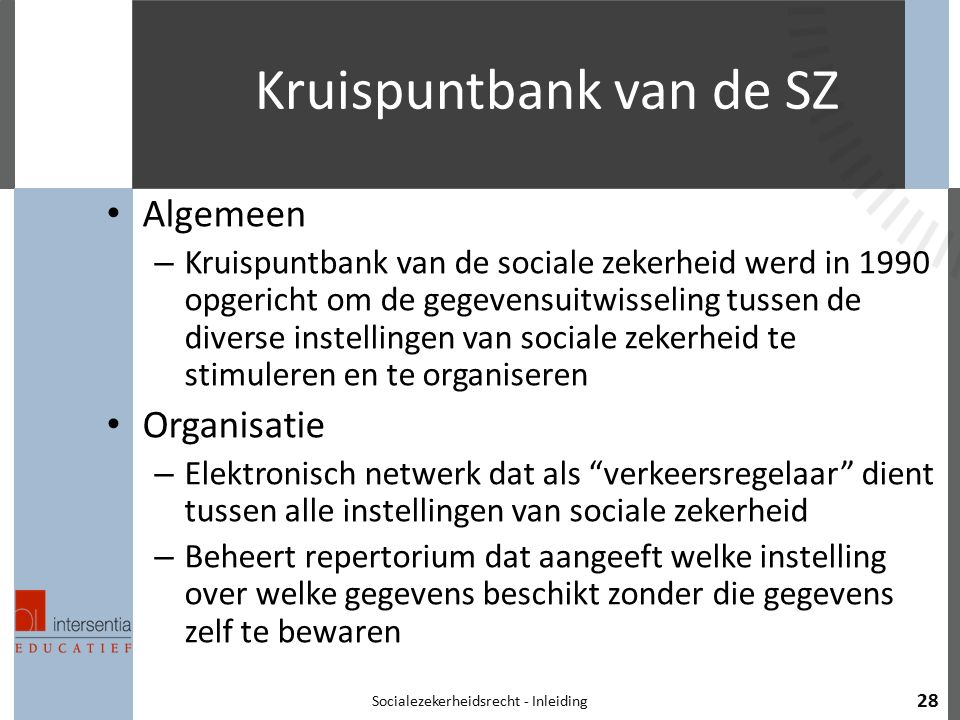 Kruispuntbank van de SZ Algemeen – Kruispuntbank van de sociale zekerheid werd in 1990 opgericht om de gegevensuitwisseling tussen de diverse instelli