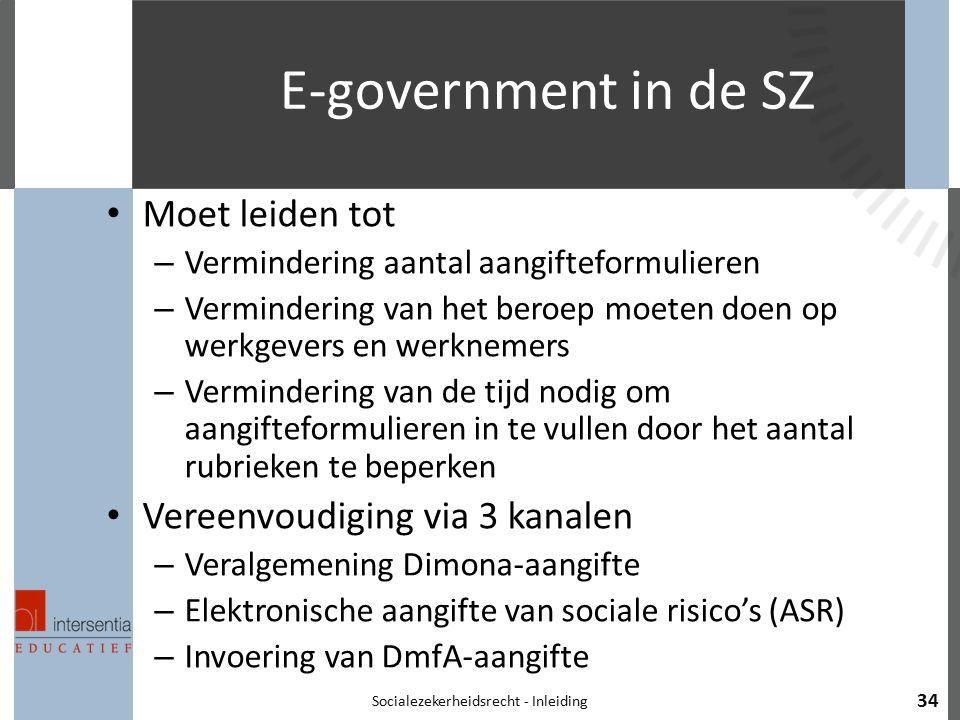 E-government in de SZ Moet leiden tot – Vermindering aantal aangifteformulieren – Vermindering van het beroep moeten doen op werkgevers en werknemers