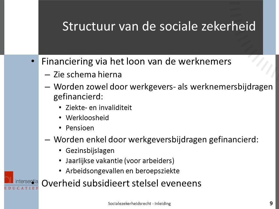 Structuur van de sociale zekerheid Financiering via het loon van de werknemers – Zie schema hierna – Worden zowel door werkgevers- als werknemersbijdr