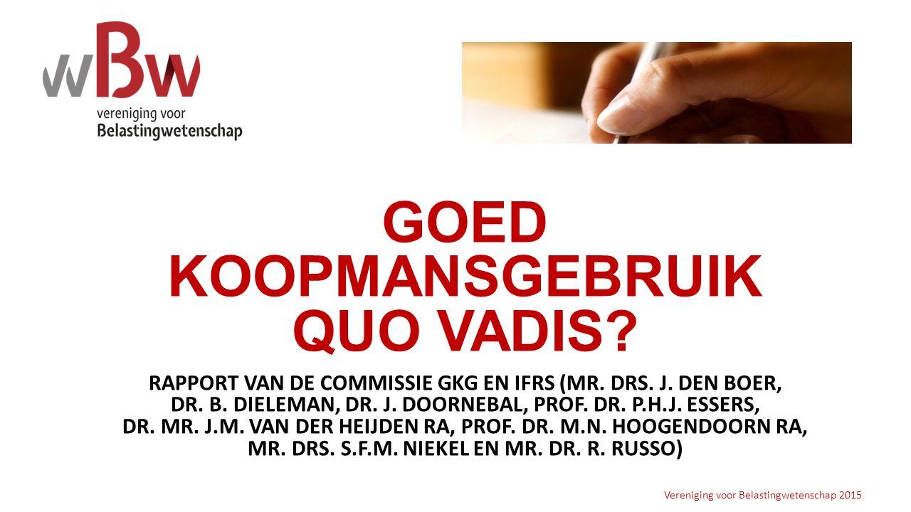 GOED KOOPMANSGEBRUIK QUO VADIS? RAPPORT VAN DE COMMISSIE GKG EN IFRS (MR. DRS. J. DEN BOER, DR. B. DIELEMAN, DR. J. DOORNEBAL, PROF. DR. P.H.J. ESSERS