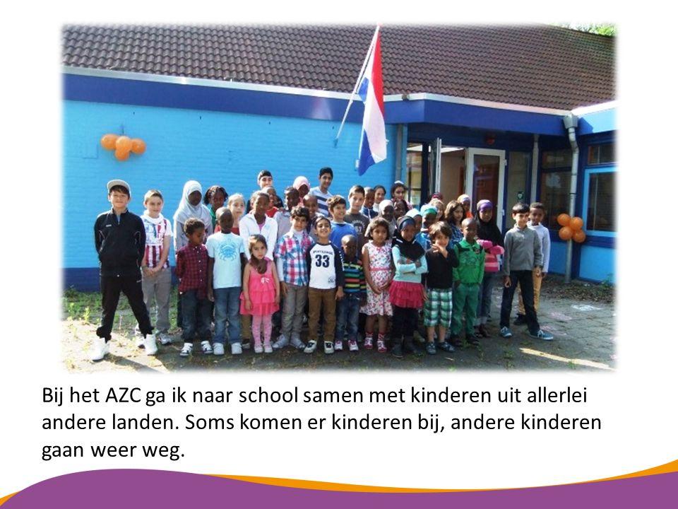 Bij het AZC ga ik naar school samen met kinderen uit allerlei andere landen.