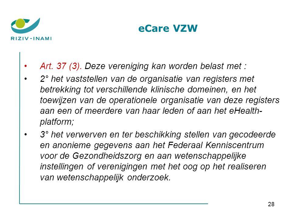 28 eCare VZW Art. 37 (3). Deze vereniging kan worden belast met : 2° het vaststellen van de organisatie van registers met betrekking tot verschillende