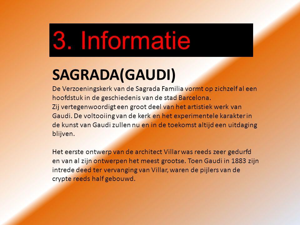 3. Informatie SAGRADA(GAUDI) De Verzoeningskerk van de Sagrada Familia vormt op zichzelf al een hoofdstuk in de geschiedenis van de stad Barcelona. Zi