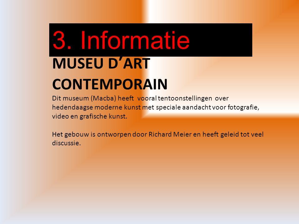 3. Informatie MUSEU D'ART CONTEMPORAIN Dit museum (Macba) heeft vooral tentoonstellingen over hedendaagse moderne kunst met speciale aandacht voor fot