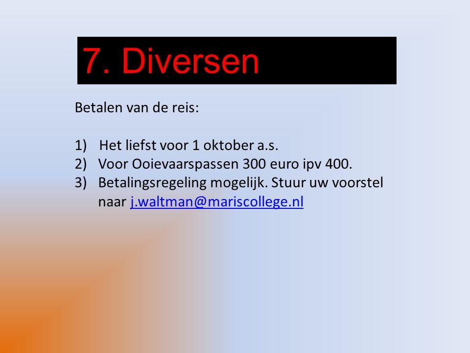 7.Diversen Betalen van de reis: 1) Het liefst voor 1 oktober a.s.