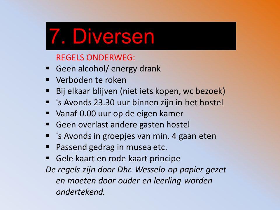 7. Diversen REGELS ONDERWEG:  Geen alcohol/ energy drank  Verboden te roken  Bij elkaar blijven (niet iets kopen, wc bezoek)  's Avonds 23.30 uur
