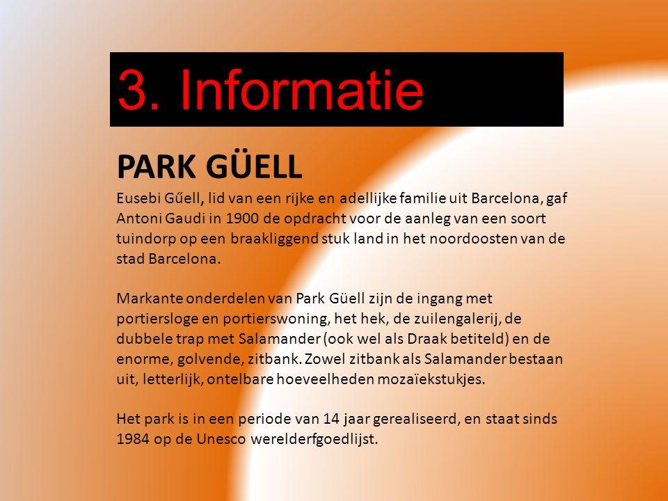 3. Informatie PARK GÜELL Eusebi Gűell, lid van een rijke en adellijke familie uit Barcelona, gaf Antoni Gaudi in 1900 de opdracht voor de aanleg van e