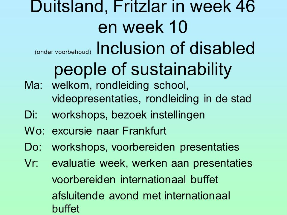 Duitsland, Fritzlar in week 46 en week 10 (onder voorbehoud) Inclusion of disabled people of sustainability Ma:welkom, rondleiding school, videopresen