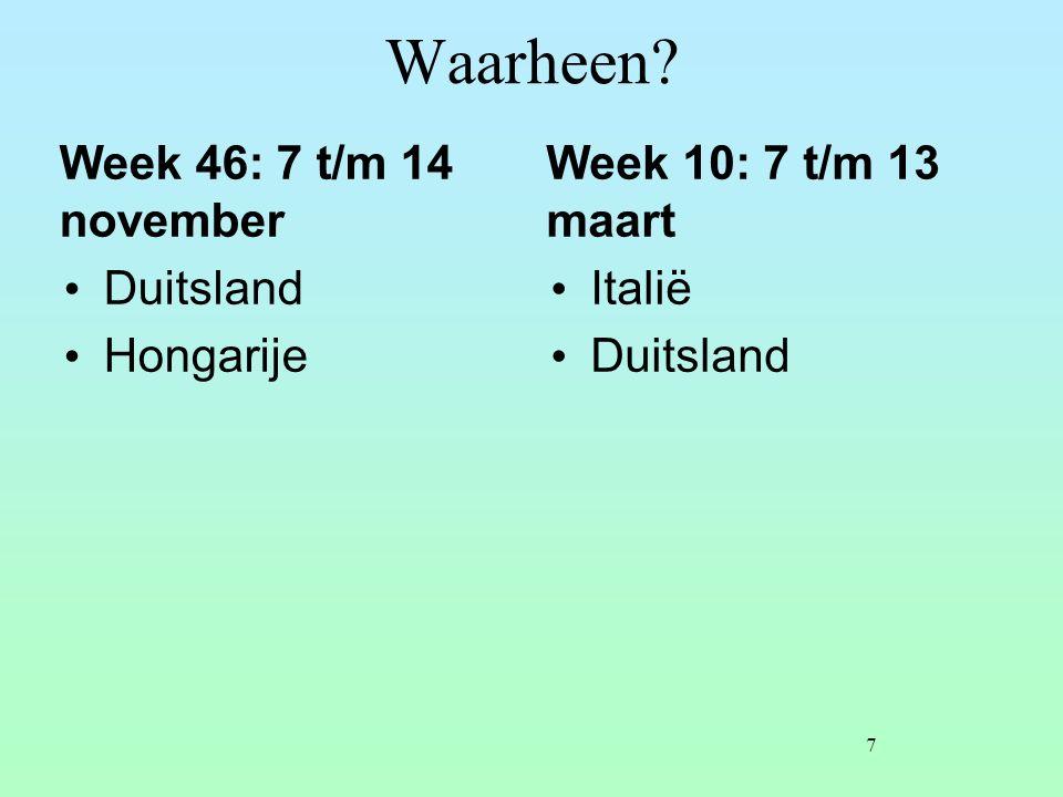 Waarheen Week 46: 7 t/m 14 november Duitsland Hongarije Week 10: 7 t/m 13 maart Italië Duitsland 7