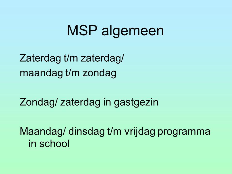 MSP algemeen Zaterdag t/m zaterdag/ maandag t/m zondag Zondag/ zaterdag in gastgezin Maandag/ dinsdag t/m vrijdag programma in school