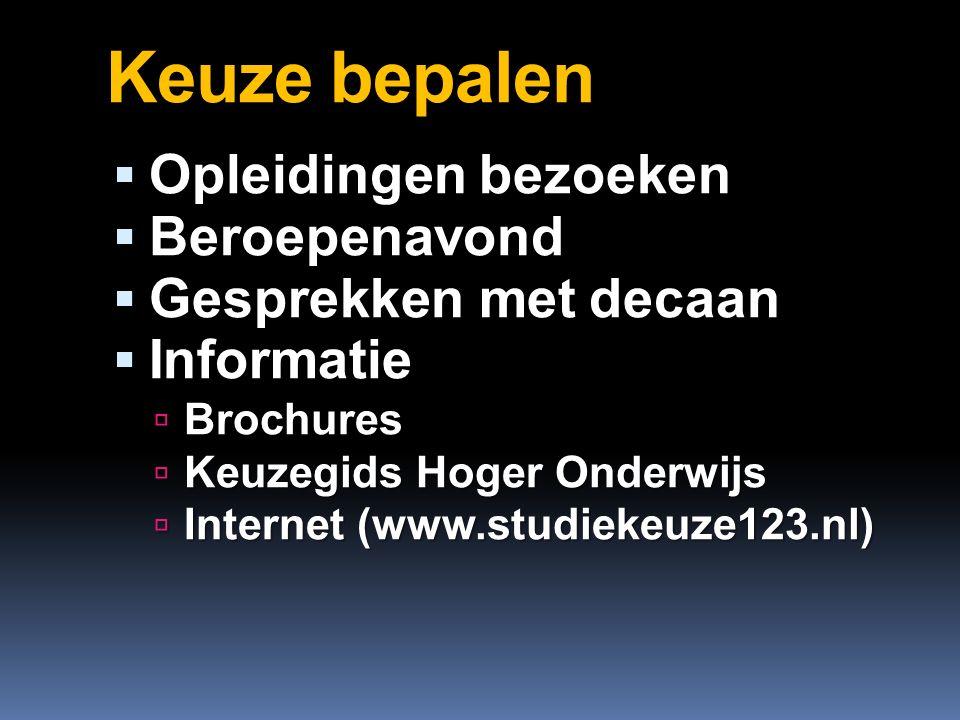 Keuze bepalen  Opleidingen bezoeken  Beroepenavond  Gesprekken met decaan  Informatie  Brochures  Keuzegids Hoger Onderwijs  Internet (www.studiekeuze123.nl)