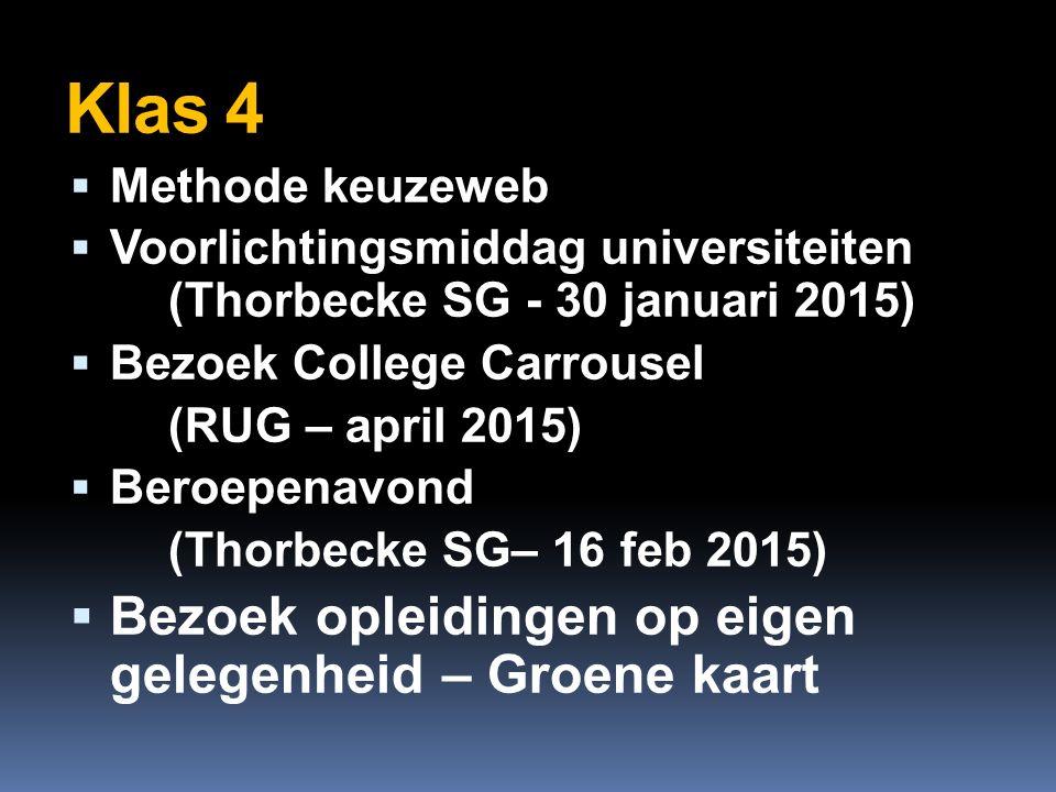 Klas 4  Methode keuzeweb  Voorlichtingsmiddag universiteiten (Thorbecke SG - 30 januari 2015)  Bezoek College Carrousel (RUG – april 2015)  Beroepenavond (Thorbecke SG– 16 feb 2015)  Bezoek opleidingen op eigen gelegenheid – Groene kaart