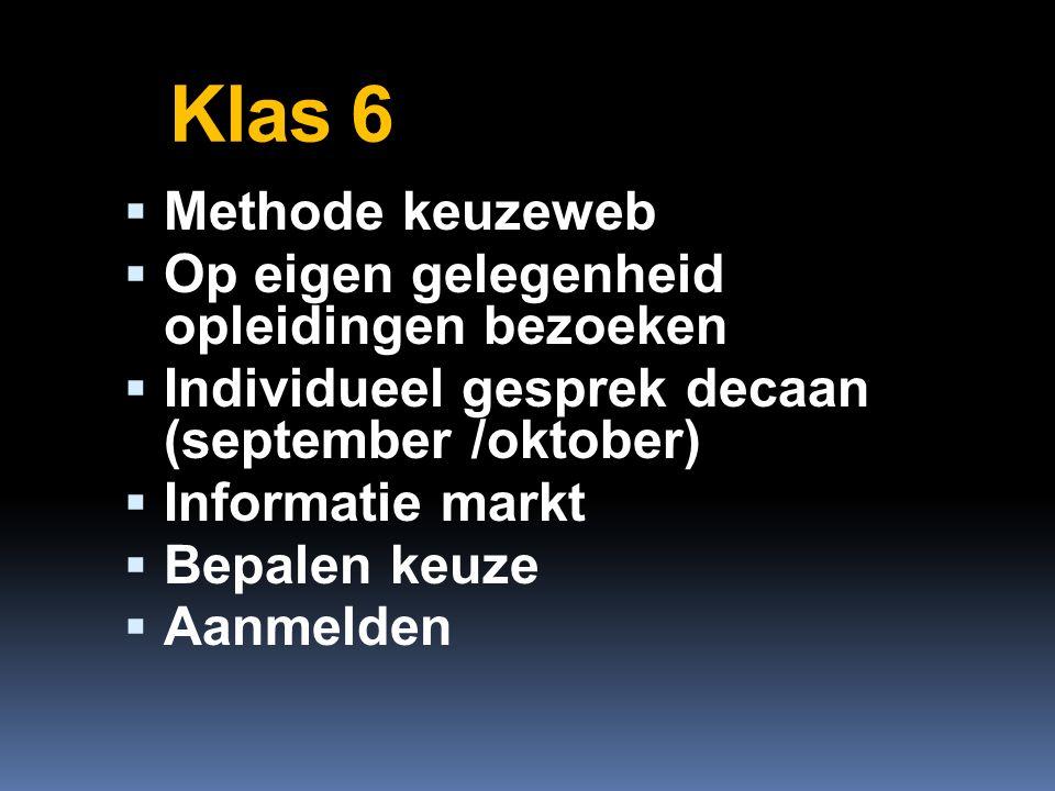 Klas 6  Methode keuzeweb  Op eigen gelegenheid opleidingen bezoeken  Individueel gesprek decaan (september /oktober)  Informatie markt  Bepalen keuze  Aanmelden