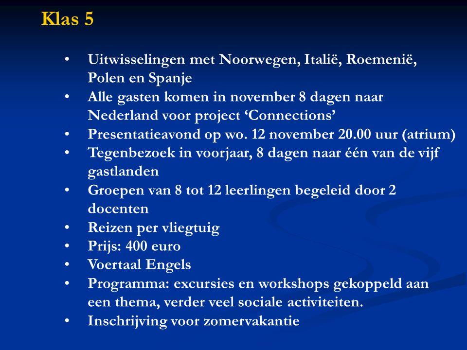 Klas 5 Uitwisselingen met Noorwegen, Italië, Roemenië, Polen en Spanje Alle gasten komen in november 8 dagen naar Nederland voor project 'Connections' Presentatieavond op wo.