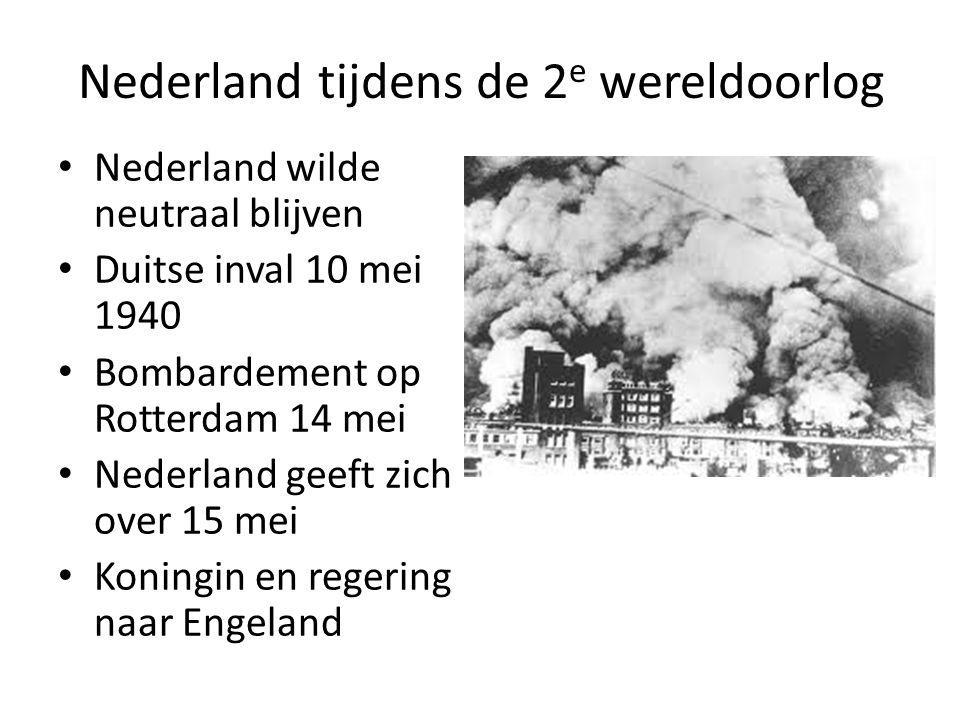 Nederland tijdens de 2 e wereldoorlog Nederland wilde neutraal blijven Duitse inval 10 mei 1940 Bombardement op Rotterdam 14 mei Nederland geeft zich
