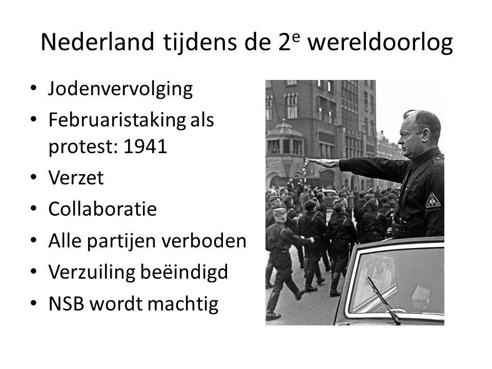 Nederland tijdens de 2 e wereldoorlog Jodenvervolging Februaristaking als protest: 1941 Verzet Collaboratie Alle partijen verboden Verzuiling beëindig