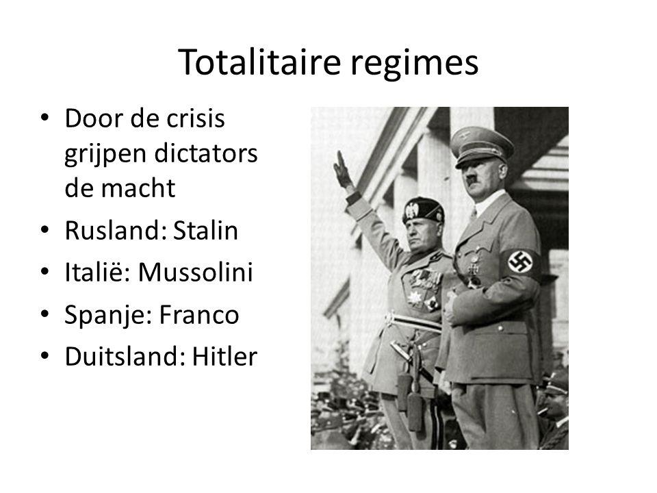 Totalitaire regimes Door de crisis grijpen dictators de macht Rusland: Stalin Italië: Mussolini Spanje: Franco Duitsland: Hitler