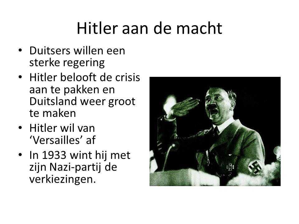 Hitler aan de macht Duitsers willen een sterke regering Hitler belooft de crisis aan te pakken en Duitsland weer groot te maken Hitler wil van 'Versai