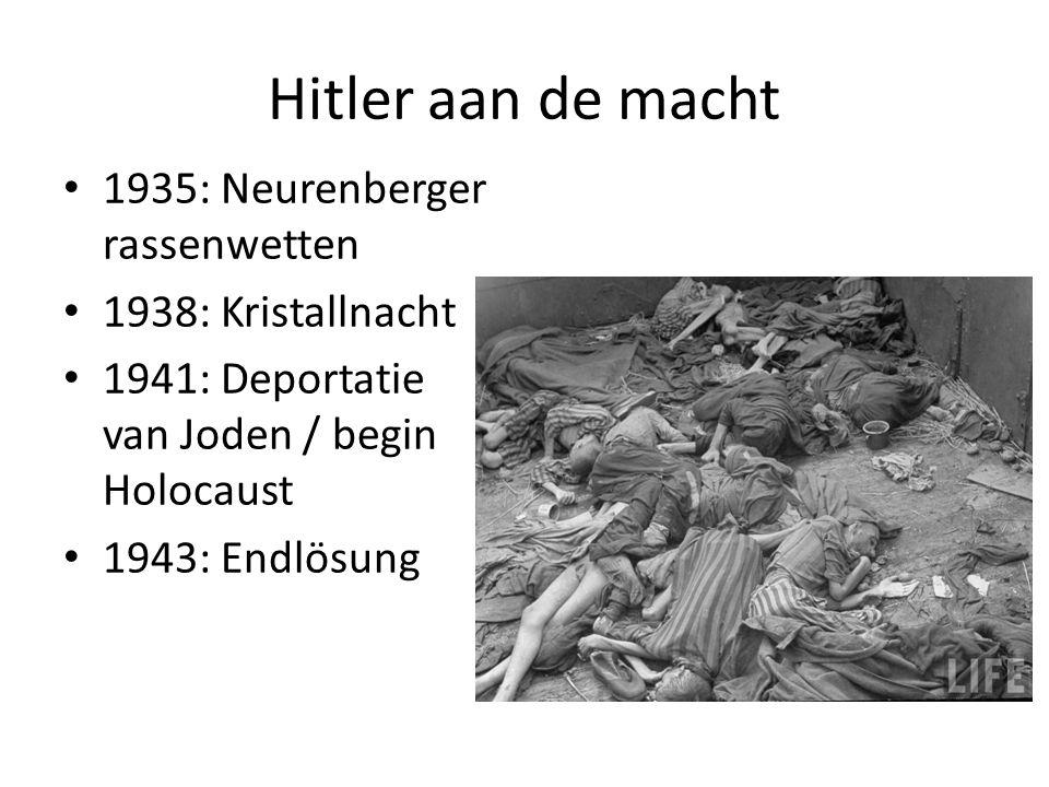 Hitler aan de macht 1935: Neurenberger rassenwetten 1938: Kristallnacht 1941: Deportatie van Joden / begin Holocaust 1943: Endlösung