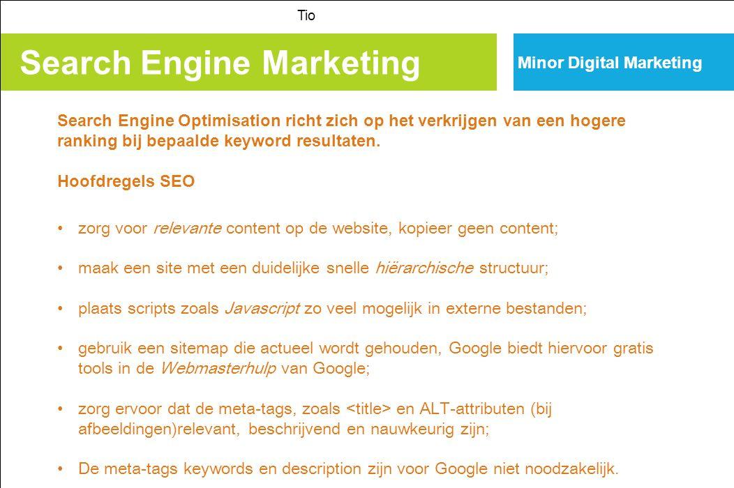 Search Engine Marketing Tio Minor Digital Marketing Hoofdregels SEO zorg voor relevante links naar de site die van hoge waarde zijn; dit zijn de inlinks van sites die ook een goede ranking kennen.