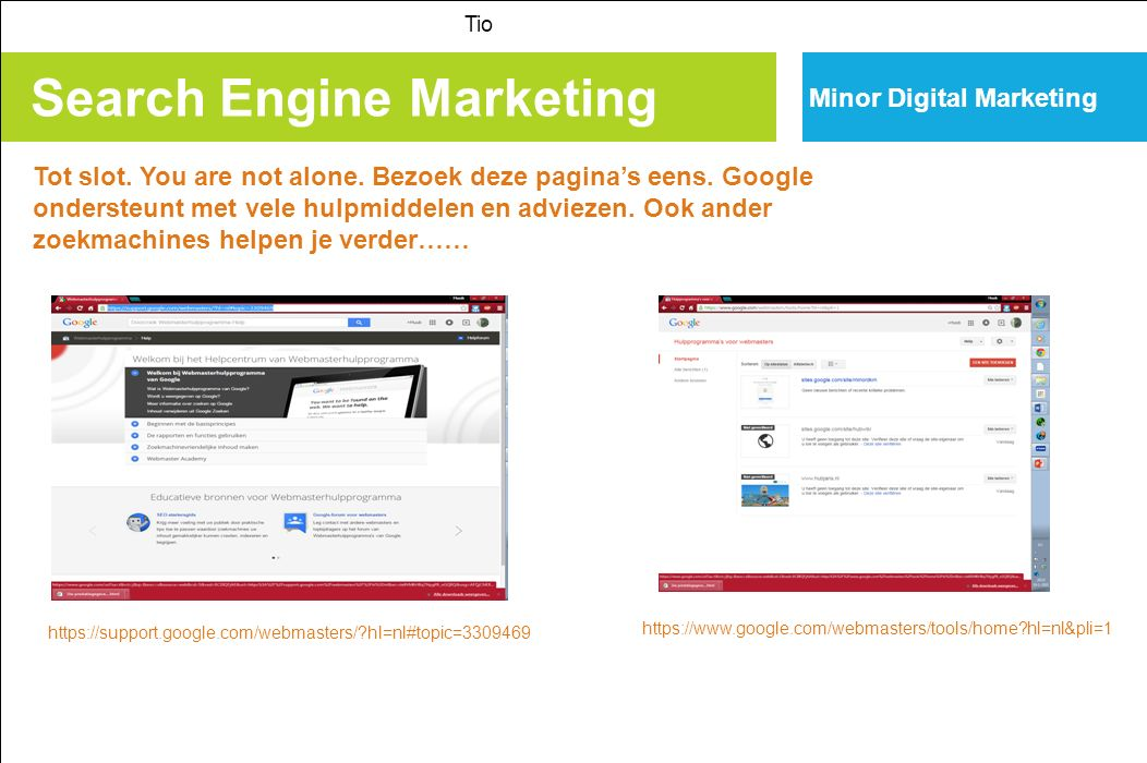 Search Engine Marketing Tio Minor Digital Marketing Tot slot. You are not alone. Bezoek deze pagina's eens. Google ondersteunt met vele hulpmiddelen e