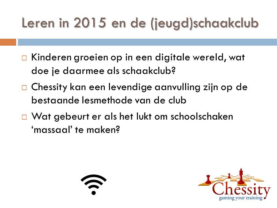 Leren in 2015 en de (jeugd)schaakclub  Kinderen groeien op in een digitale wereld, wat doe je daarmee als schaakclub.