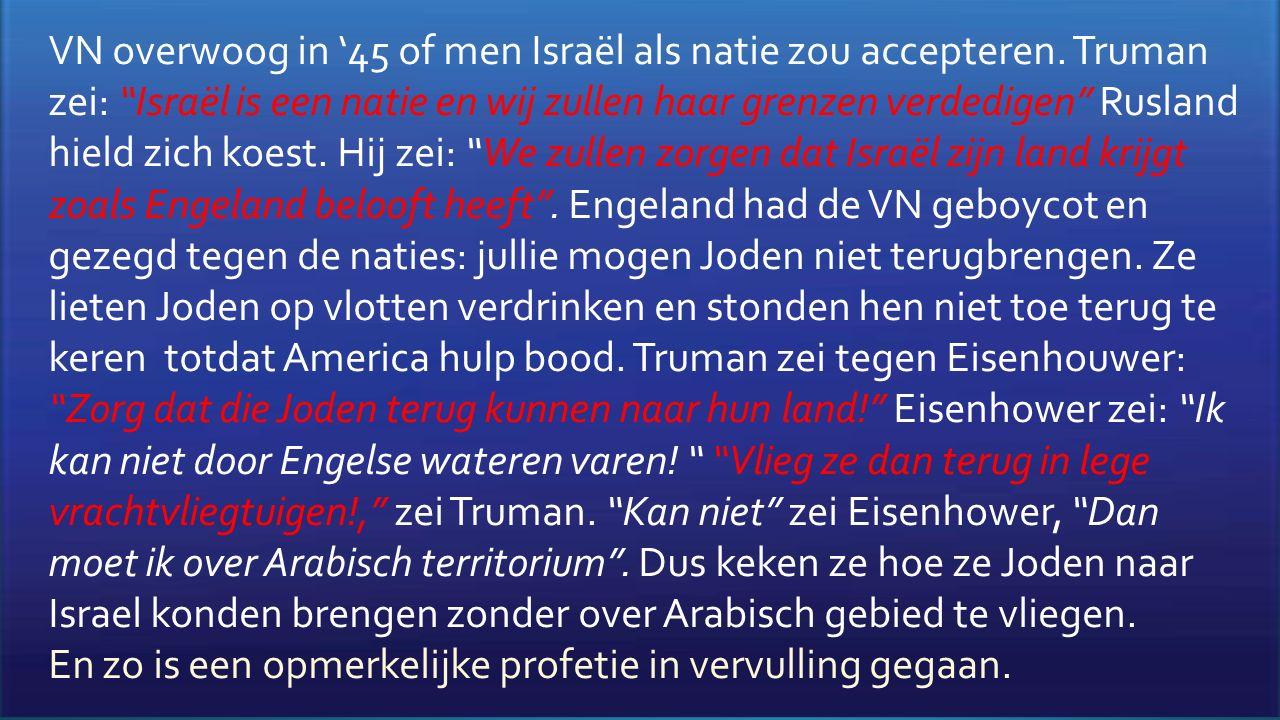 """VN overwoog in '45 of men Israël als natie zou accepteren. Truman zei: """"Israël is een natie en wij zullen haar grenzen verdedigen"""" Rusland hield zich"""