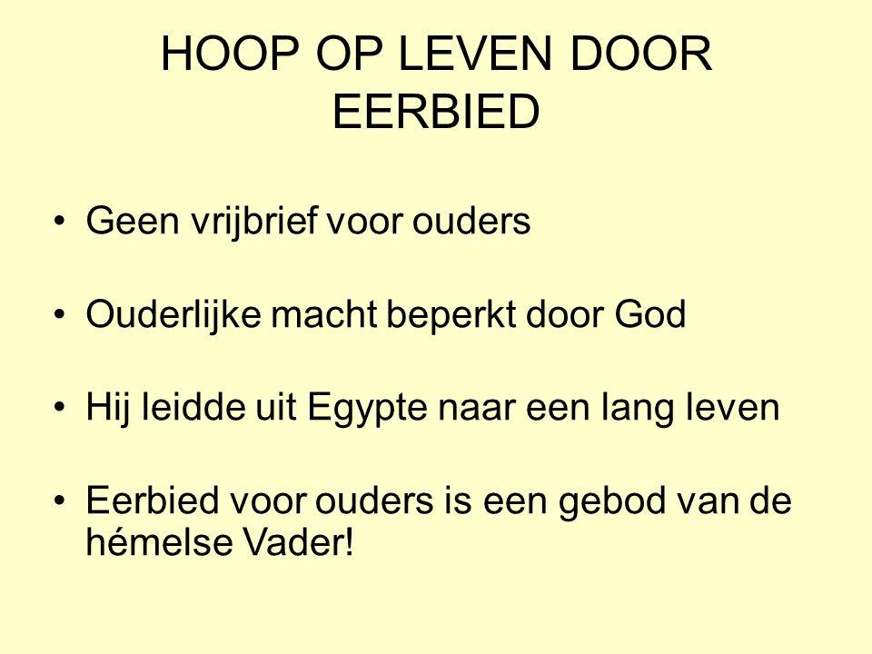 HOOP OP LEVEN DOOR EERBIED Geen vrijbrief voor ouders Ouderlijke macht beperkt door God Hij leidde uit Egypte naar een lang leven Eerbied voor ouders