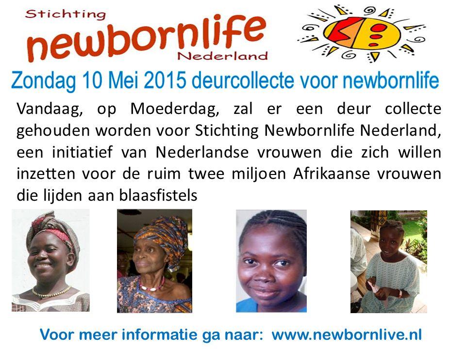 Vandaag, op Moederdag, zal er een deur collecte gehouden worden voor Stichting Newbornlife Nederland, een initiatief van Nederlandse vrouwen die zich willen inzetten voor de ruim twee miljoen Afrikaanse vrouwen die lijden aan blaasfistels Voor meer informatie ga naar: www.newbornlive.nl