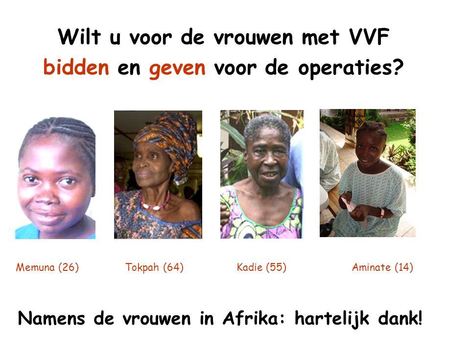 Wilt u voor de vrouwen met VVF bidden en geven voor de operaties? Memuna (26) Tokpah (64) Kadie (55) Aminate (14) Namens de vrouwen in Afrika: harteli