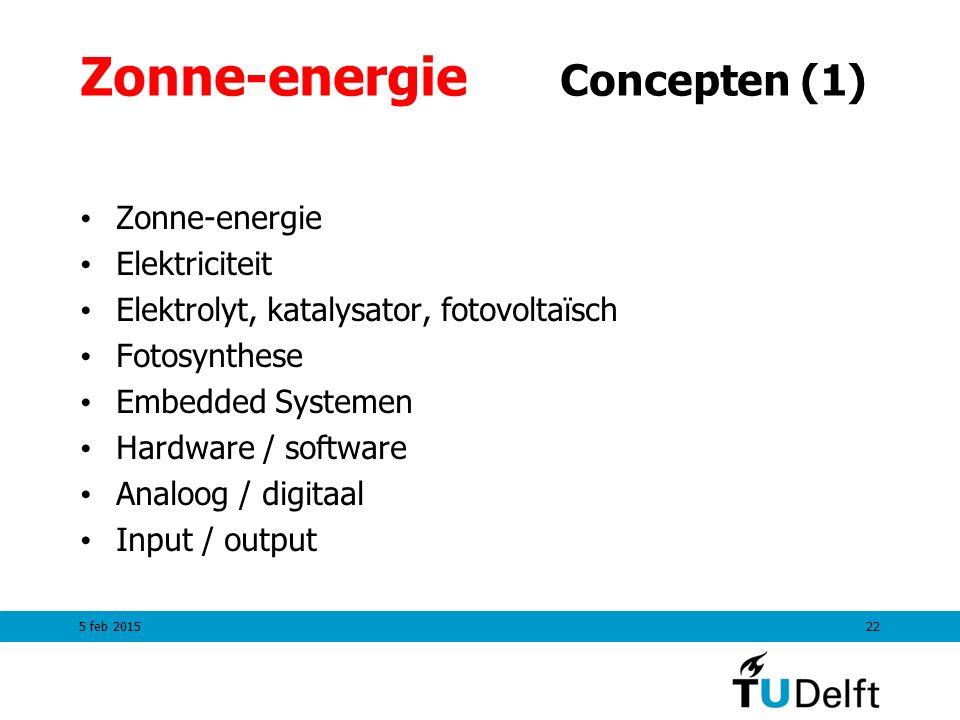 Zonne-energie Concepten (1) Zonne-energie Elektriciteit Elektrolyt, katalysator, fotovoltaïsch Fotosynthese Embedded Systemen Hardware / software Analoog / digitaal Input / output 5 feb 201522