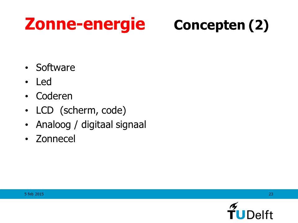 Zonne-energie Concepten (2) Software Led Coderen LCD (scherm, code) Analoog / digitaal signaal Zonnecel 5 feb 201523