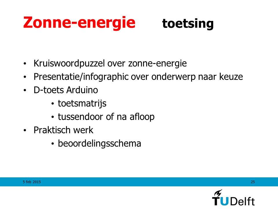 Zonne-energie toetsing Kruiswoordpuzzel over zonne-energie Presentatie/infographic over onderwerp naar keuze D-toets Arduino toetsmatrijs tussendoor of na afloop Praktisch werk beoordelingsschema 5 feb 201525
