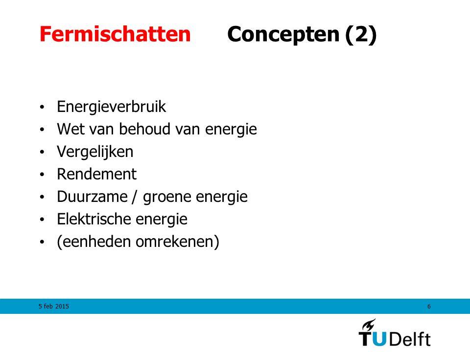 FermischattenConcepten (2) Energieverbruik Wet van behoud van energie Vergelijken Rendement Duurzame / groene energie Elektrische energie (eenheden omrekenen) 5 feb 20156