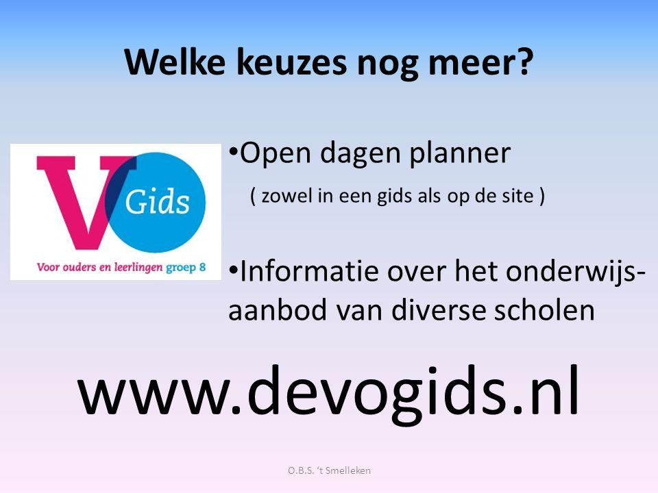 Welke keuzes nog meer? www.devogids.nl O.B.S. 't Smelleken Open dagen planner ( zowel in een gids als op de site ) Informatie over het onderwijs- aanb