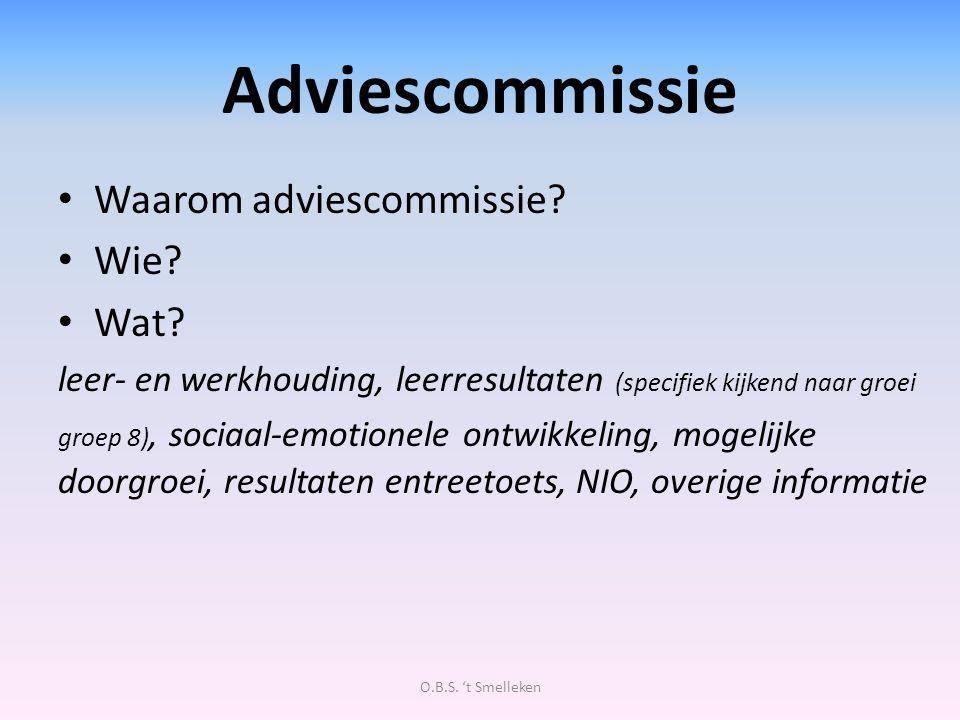 Adviescommissie Waarom adviescommissie? Wie? Wat? leer- en werkhouding, leerresultaten (specifiek kijkend naar groei groep 8), sociaal-emotionele ontw