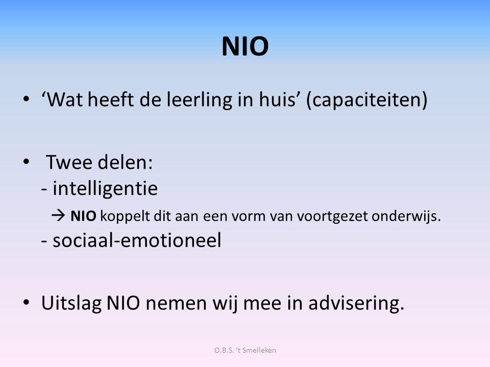 NIO 'Wat heeft de leerling in huis' (capaciteiten) Twee delen: - intelligentie  NIO koppelt dit aan een vorm van voortgezet onderwijs. - sociaal-emot
