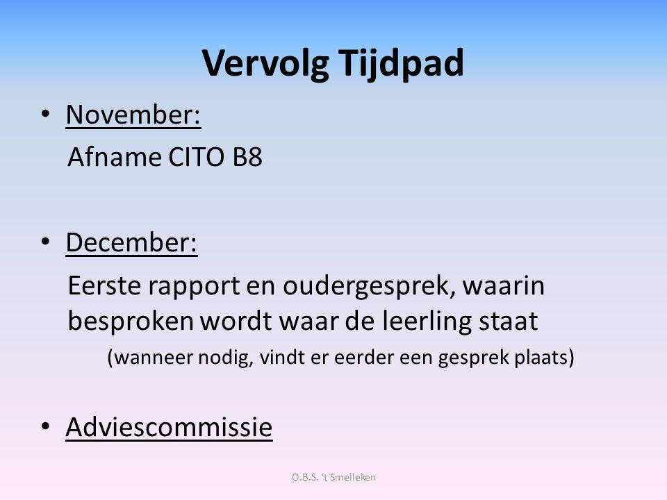 Vervolg Tijdpad November: Afname CITO B8 December: Eerste rapport en oudergesprek, waarin besproken wordt waar de leerling staat (wanneer nodig, vindt